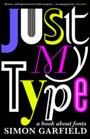 Cover for Just My Type : A Book About Fonts by Simon Garfield