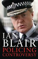 Policing Controversy by Ian Blair