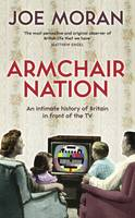 Cover for Armchair Nation An Intimate History of Britain in Front of the TV by Joe Moran