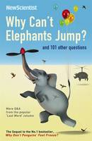 Cover for Why Can't Elephants Jump? And 101 Other Tantalising Science Questions by New Scientist