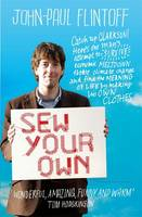 Sew Your Own: Man Finds Happiness and Meaning of Life - Making Clothes by John-Paul Flintoff