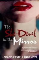 The She-Devil in the Mirror by Horacio Castellanos Moya