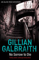 Cover for No Sorrow To Die : An Alice Rice Mystery by Gillian Galbraith