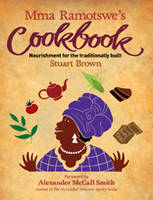 Cover for Mma Ramotswe's Cookbook : Nourishment for the Traditionally Built by Stuart Brown