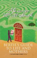 Bertie's Guide to Life and Mothers A Scotland Street Novel by Alexander McCall Smith