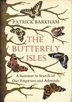 Cover for The Butterfly Isles: A Summer in Search of Our Emperors and Admirals by Patrick Barkham