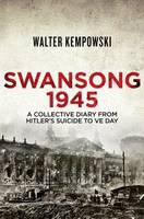 Cover for Swansong 1945 A Collective Diary from Hitler's Last Birthday to VE Day by Walter Kempowski