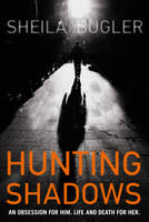Cover for Hunting Shadows An Obsession for Him... Life and Death for Her by Sheila Bugler