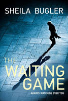 Cover for The Waiting Game You Never Know Who's Watching ... by Sheila Bugler
