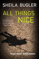 Cover for All Things Nice Never Forget. Never Forgive by Sheila Bugler