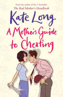 A Mother's Guide to Cheating by Kate Long