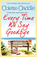 Cover for Every Time We Say Goodbye by Colette Caddle