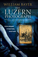Cover for The Luzern Photograph A Noir Thriller by William Bayer