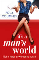 Cover for It's a Man's World by Polly Courtney