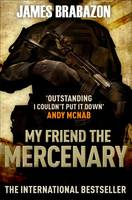 Cover for My Friend the Mercenary by James Brabazon