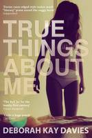 Cover for True Things About Me by Deborah Kay Davies