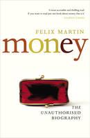 Money The Unauthorised Biography by Felix Martin