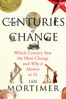 Cover for Centuries of Change Which Century Saw the Most Change? by Ian Mortimer