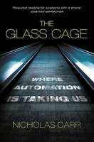 The Glass Cage Where Automation is Taking Us by Nicholas Carr