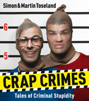 Crap Crimes Tales of Criminal Stupidity by