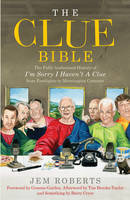 Cover for The Clue Bible: The Fully Authorised History of  I'm Sorry I Haven't a Clue, from Footlights to Mornington Crescent by Jem Roberts