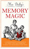 Mrs Dolby's Memory Magic: A Comprehensive Compendium of Tools, Tips and Exercises to Help You Remember Everything by Karen Dolby