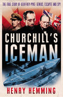 Churchill's Iceman The True Story of Geoffrey Pyke: Genius, Fugitive, Spy by Henry Hemming