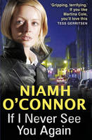 Cover for If I Never See You Again by Niamh O'Connor