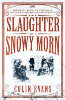 Cover for Slaughter on a Snowy Morn: The Death Penalty Case That Revolutionised Forensic Science by Colin Evans