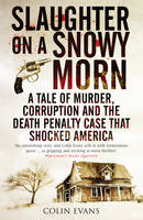 Cover for Slaughter on a Snowy Morn : A Tale of Murder, Corruption and the Death Penalty Case That Shocked America by Colin Evans