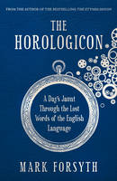 Cover for The Horologicon A Day's Jaunt Through the Lost Words of the English Language by Mark Forsyth