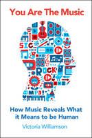 Cover for You Are the Music How Music Reveals What it Means to be Human by Victoria Williamson