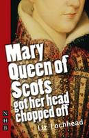 Cover for Mary Queen of Scots Got Her Head Chopped Off by Liz Lochhead