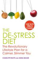 The De-stress Diet : The Revolutionary Lifestyle Plan for a Calmer, Slimmer You by Anne Magee, Charlotte Watts