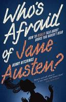 Cover for Who's Afraid of Jane Austen? How to Really Talk About Books You Haven't Read by Henry Hitchings