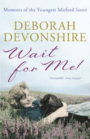 Cover for Wait For Me! Memoirs of the Youngest Mitford Sister by Deborah Devonshire