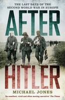 Cover for After Hitler The Last Days of the Second World War in Europe by Michael Jones