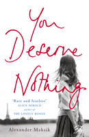Cover for You Deserve Nothing by Alexander Maksik