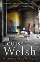 Cover for A Lovely Way to Burn by Louise Welsh