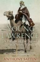 Cover for Young Lawrence A Portrait of the Legend as a Young Man by Anthony Sattin