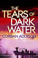 Cover for The Tears of Dark Water by Corban Addison