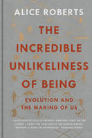Cover for The Incredible Unlikeliness of Being Evolution and the Making of Us by Dr. Alice Roberts