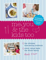Cover for Me, You and the Kids Too : The Ultimate Time-Saving Cookbook - Every Recipe Feeds the Whole Family by Renee Elliott