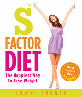 Cover for The S Factor Diet The Happiest Way to Lose Weight - Drop a Dress Size in Two Weeks by Lowri Turner
