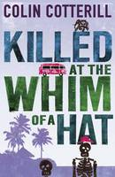 Cover for Killed at the Whim of a Hat by Colin Cotterill