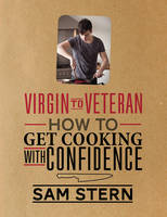 Cover for Virgin to Veteran : How To Get Cooking With Confidence by Sam Stern