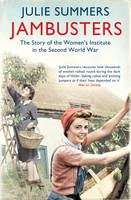 Cover for Jambusters The Story of the Women's Institute in the Second World War by Julie Summers