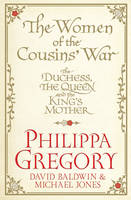 Cover for The Women of the Cousins' War by Philippa Gregory, David Baldwin, Michael Jones