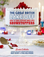 Cover for The Great British Bake Off: How to Turn Everyday Bakes into Showstoppers by Linda Collister