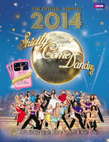 Official Strictly Come Dancing Annual 2014 The Official Companion to the Hit BBC Series by Alison Maloney